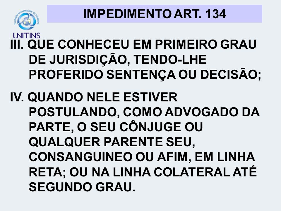 IMPEDIMENTO ART. 134III. QUE CONHECEU EM PRIMEIRO GRAU DE JURISDIÇÃO, TENDO-LHE PROFERIDO SENTENÇA OU DECISÃO;