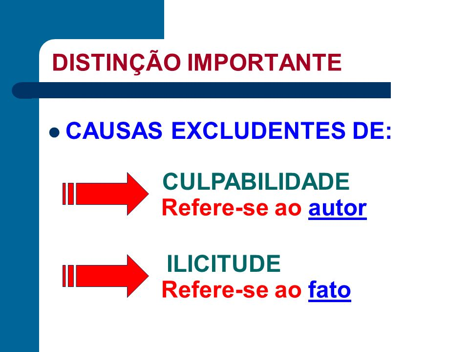 DISTINÇÃO IMPORTANTE CAUSAS EXCLUDENTES DE: CULPABILIDADE.