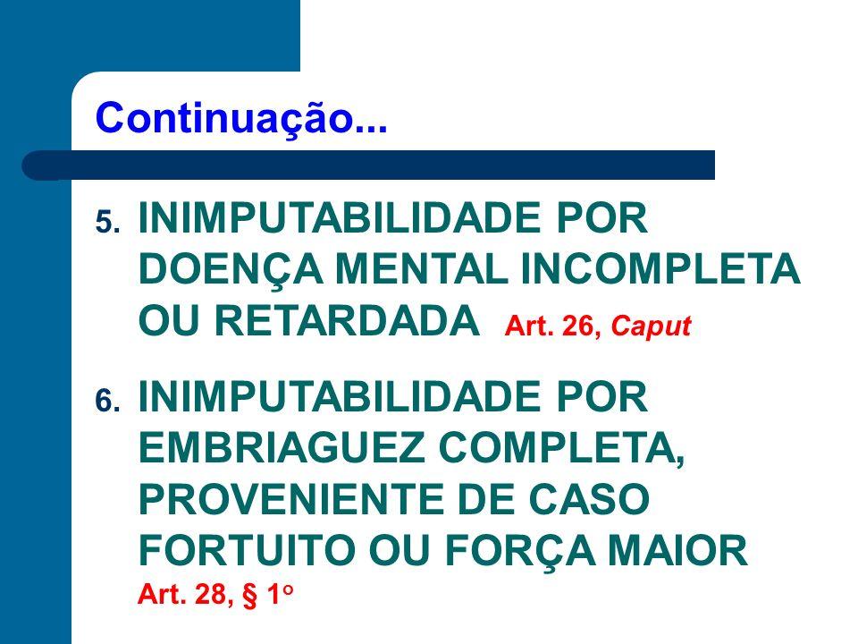 Continuação... INIMPUTABILIDADE POR DOENÇA MENTAL INCOMPLETA OU RETARDADA Art. 26, Caput.