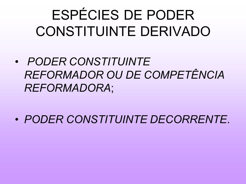 ESPÉCIES DE PODER CONSTITUINTE DERIVADO