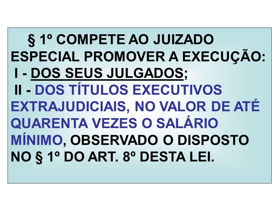 § 1º COMPETE AO JUIZADO ESPECIAL PROMOVER A EXECUÇÃO: