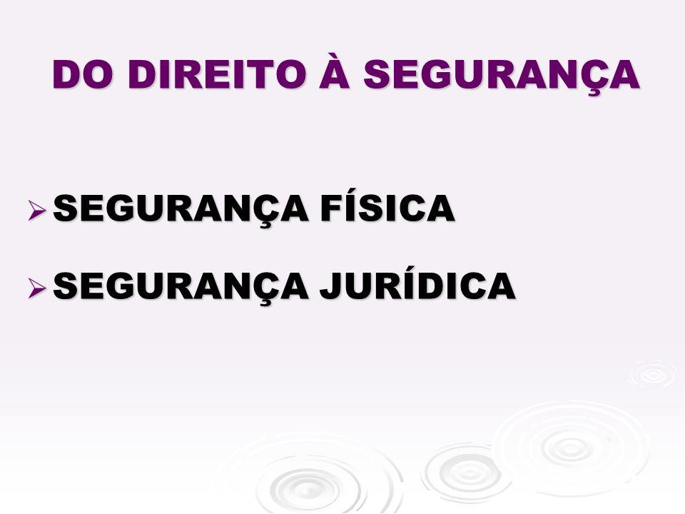 DO DIREITO À SEGURANÇA SEGURANÇA FÍSICA SEGURANÇA JURÍDICA