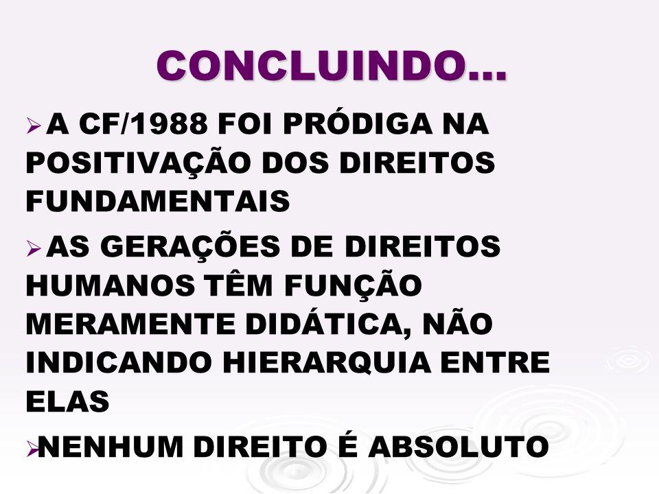 CONCLUINDO... A CF/1988 FOI PRÓDIGA NA POSITIVAÇÃO DOS DIREITOS FUNDAMENTAIS.