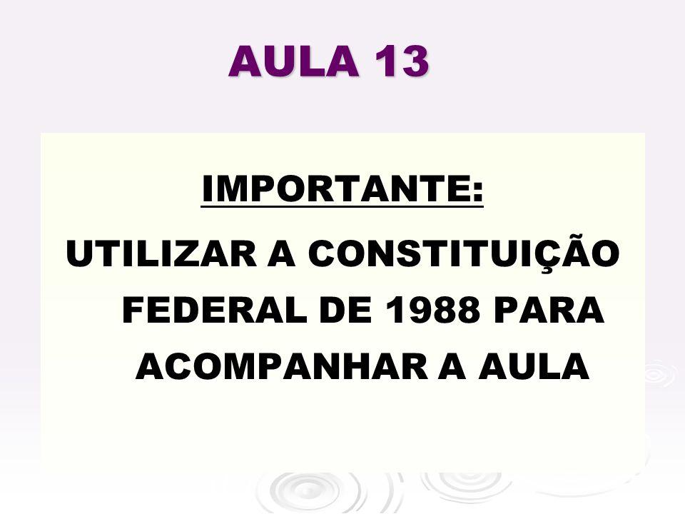UTILIZAR A CONSTITUIÇÃO FEDERAL DE 1988 PARA ACOMPANHAR A AULA