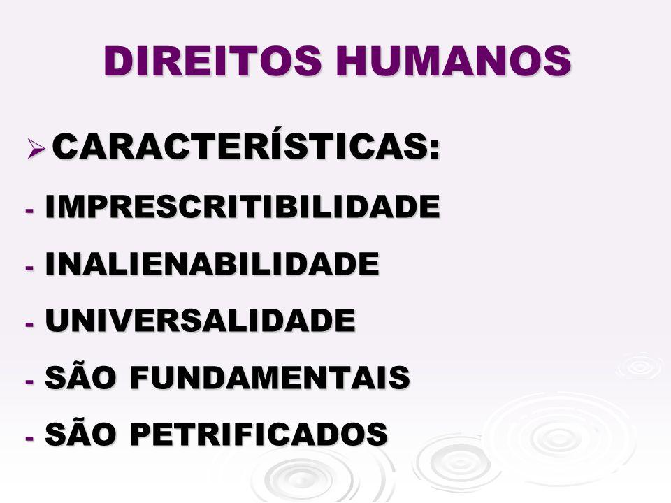 DIREITOS HUMANOS CARACTERÍSTICAS: IMPRESCRITIBILIDADE INALIENABILIDADE