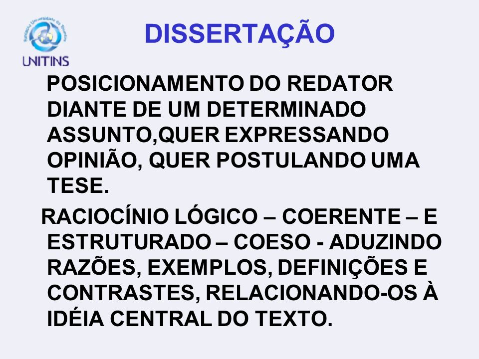DISSERTAÇÃO POSICIONAMENTO DO REDATOR DIANTE DE UM DETERMINADO ASSUNTO,QUER EXPRESSANDO OPINIÃO, QUER POSTULANDO UMA TESE.