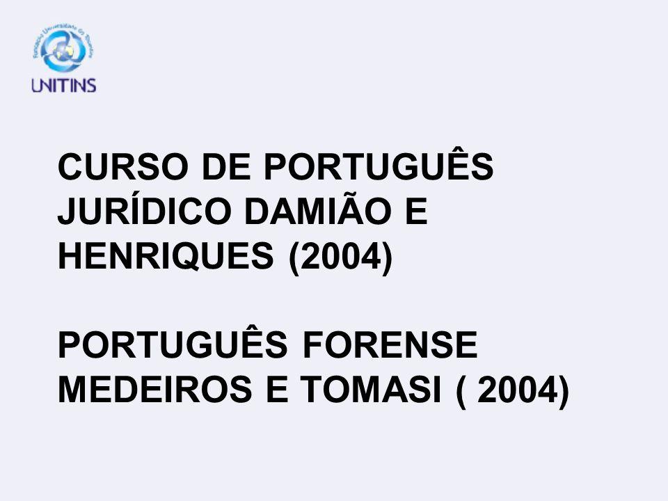 CURSO DE PORTUGUÊS JURÍDICO DAMIÃO E HENRIQUES (2004) PORTUGUÊS FORENSE MEDEIROS E TOMASI ( 2004)