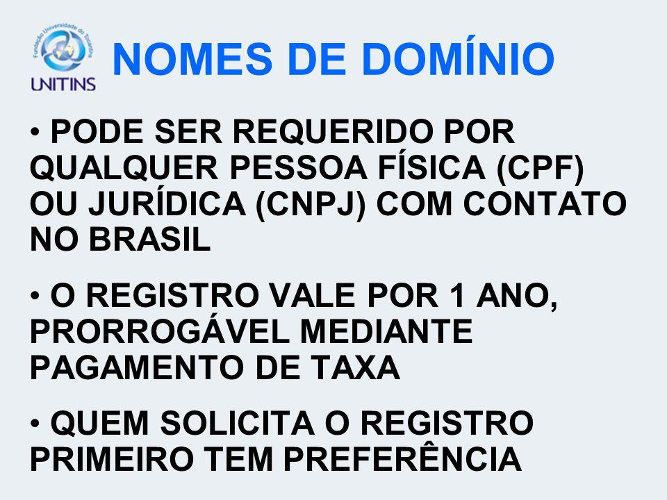 NOMES DE DOMÍNIO PODE SER REQUERIDO POR QUALQUER PESSOA FÍSICA (CPF) OU JURÍDICA (CNPJ) COM CONTATO NO BRASIL.