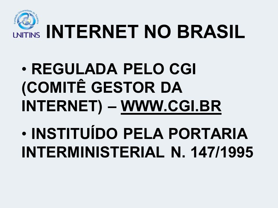 INTERNET NO BRASILREGULADA PELO CGI (COMITÊ GESTOR DA INTERNET) – WWW.CGI.BR.