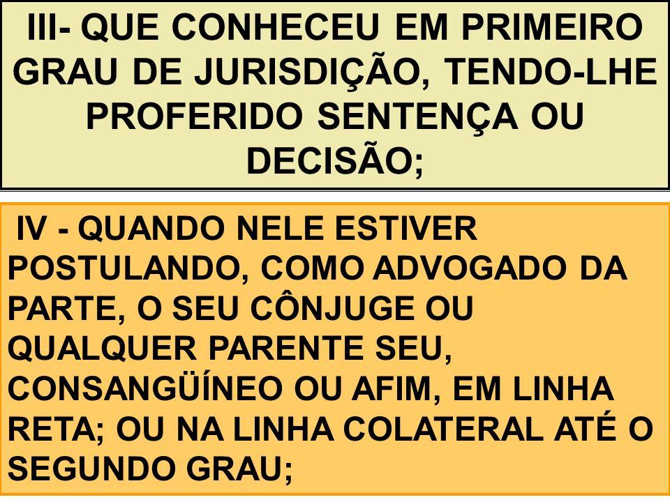 III- QUE CONHECEU EM PRIMEIRO GRAU DE JURISDIÇÃO, TENDO-LHE PROFERIDO SENTENÇA OU DECISÃO;