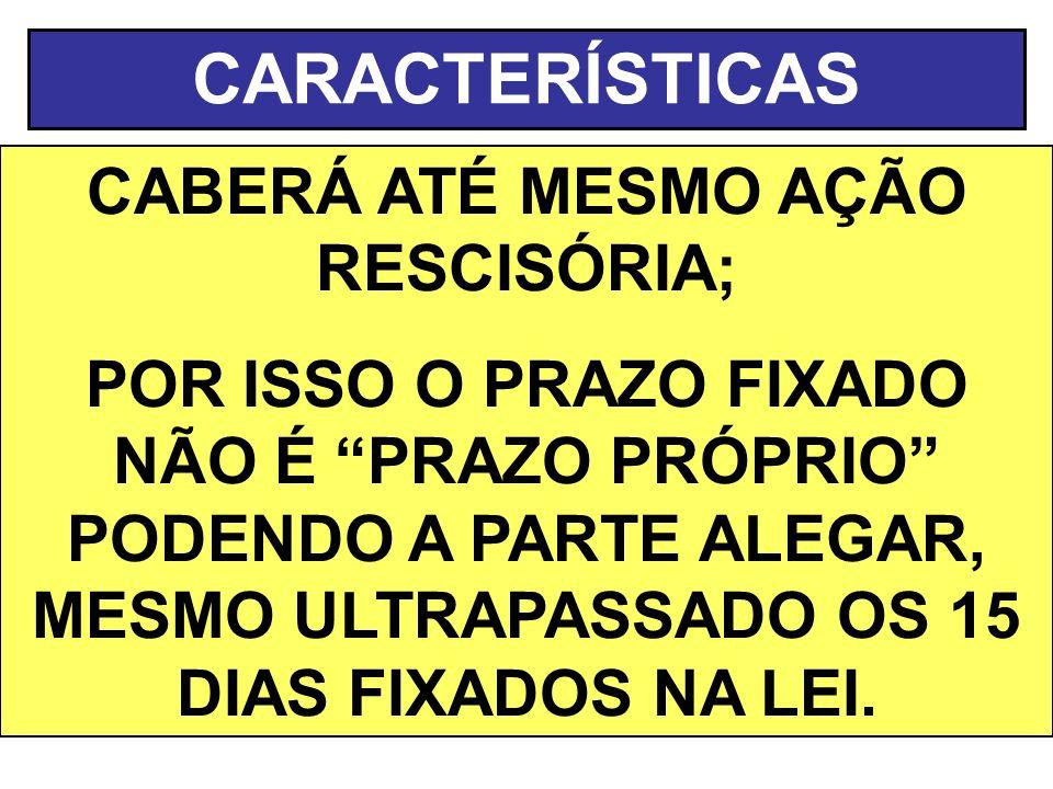 CABERÁ ATÉ MESMO AÇÃO RESCISÓRIA;