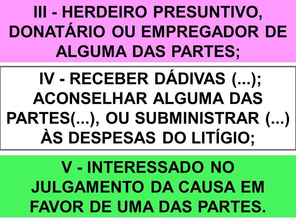 V - INTERESSADO NO JULGAMENTO DA CAUSA EM FAVOR DE UMA DAS PARTES.