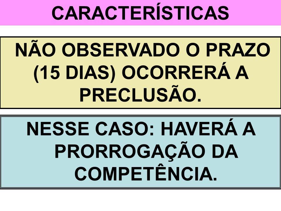 CARACTERÍSTICAS NESSE CASO: HAVERÁ A PRORROGAÇÃO DA COMPETÊNCIA.