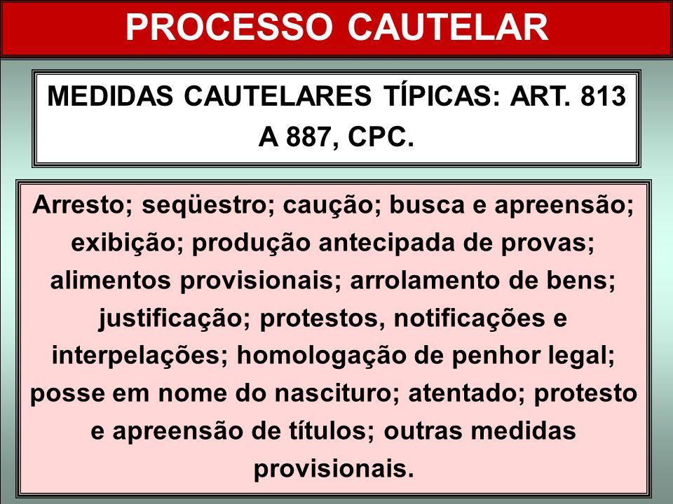 MEDIDAS CAUTELARES TÍPICAS: ART. 813 A 887, CPC.