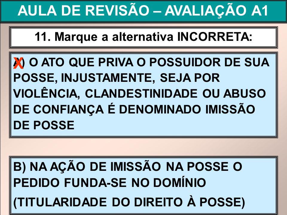 AULA DE REVISÃO – AVALIAÇÃO A1 11. Marque a alternativa INCORRETA: