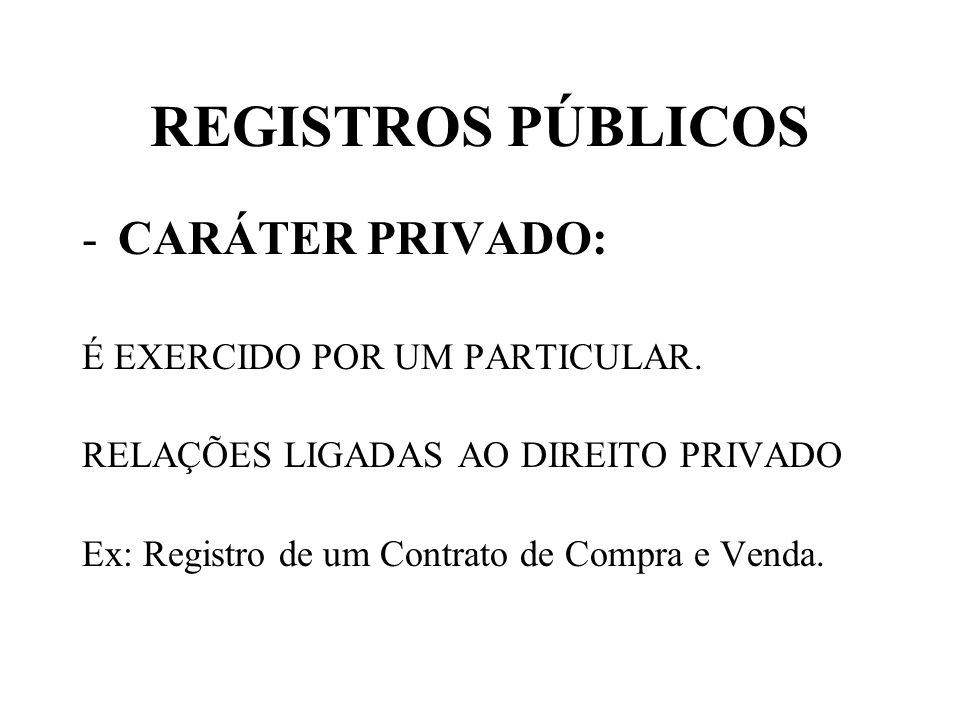 REGISTROS PÚBLICOS CARÁTER PRIVADO: É EXERCIDO POR UM PARTICULAR.