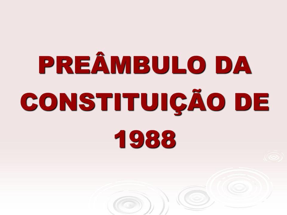 PREÂMBULO DA CONSTITUIÇÃO DE 1988