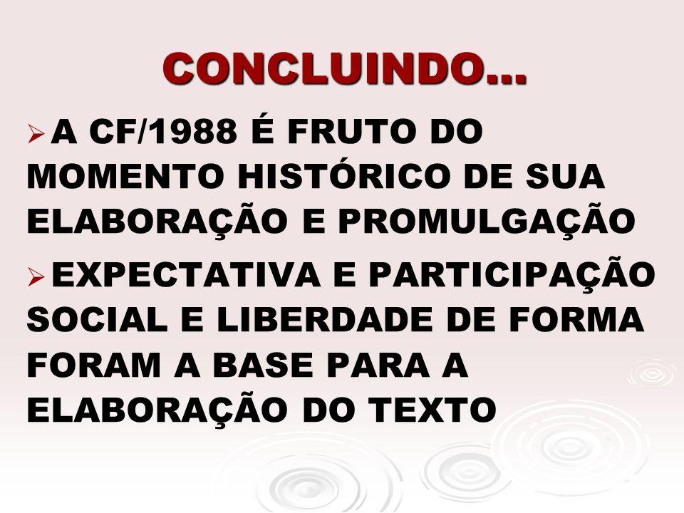 CONCLUINDO... A CF/1988 É FRUTO DO MOMENTO HISTÓRICO DE SUA ELABORAÇÃO E PROMULGAÇÃO.