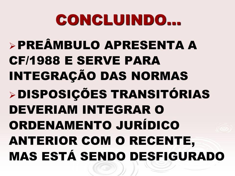 CONCLUINDO... PREÂMBULO APRESENTA A CF/1988 E SERVE PARA INTEGRAÇÃO DAS NORMAS.