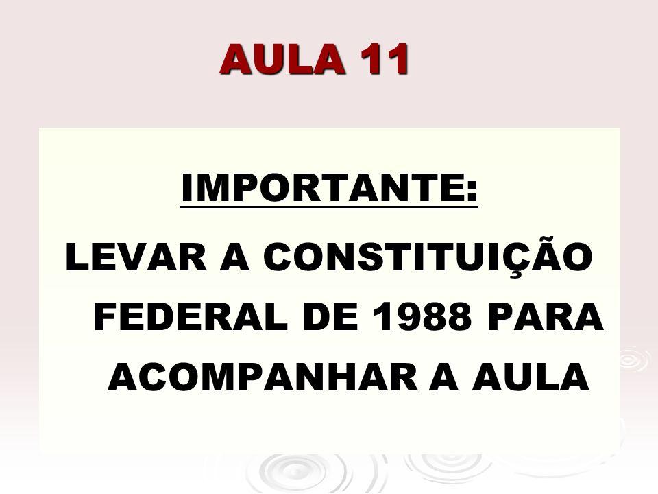 LEVAR A CONSTITUIÇÃO FEDERAL DE 1988 PARA ACOMPANHAR A AULA