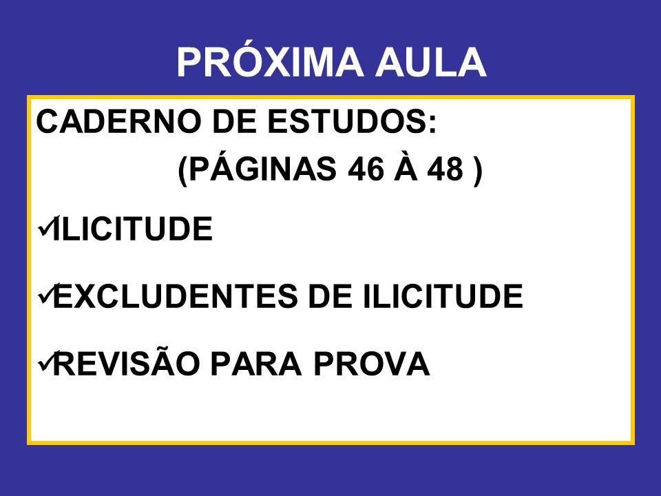 PRÓXIMA AULA CADERNO DE ESTUDOS: (PÁGINAS 46 À 48 ) ILICITUDE