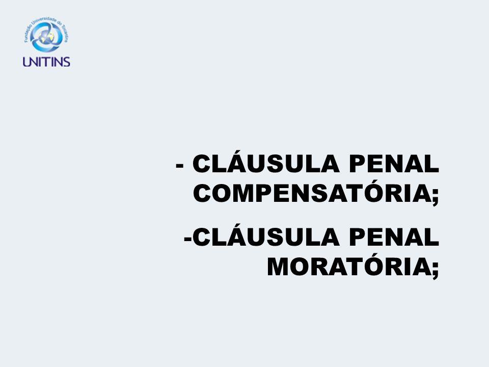 - CLÁUSULA PENAL COMPENSATÓRIA;