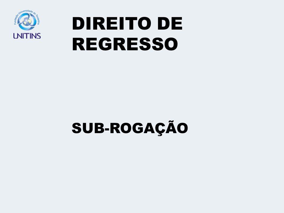DIREITO DE REGRESSO SUB-ROGAÇÃO