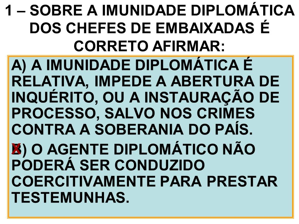1 – SOBRE A IMUNIDADE DIPLOMÁTICA DOS CHEFES DE EMBAIXADAS É CORRETO AFIRMAR: