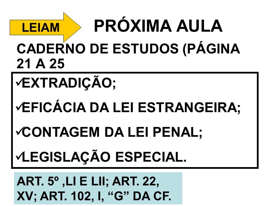 PRÓXIMA AULA CADERNO DE ESTUDOS (PÁGINA 21 A 25 EXTRADIÇÃO;