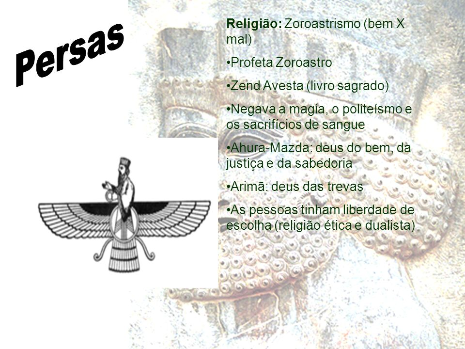 Persas Religião: Zoroastrismo (bem X mal) Profeta Zoroastro