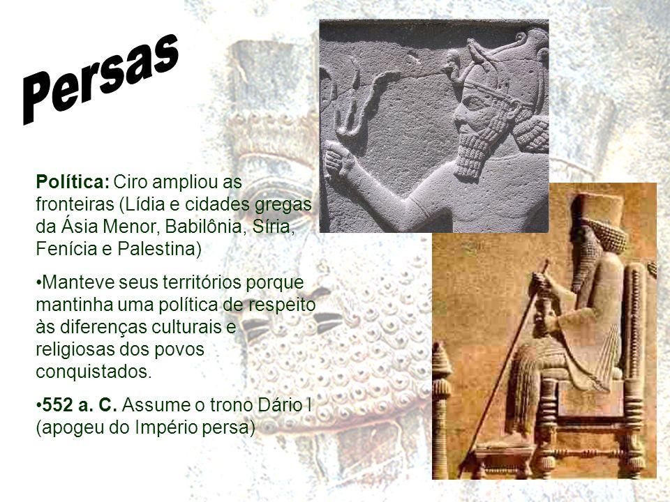 Persas Política: Ciro ampliou as fronteiras (Lídia e cidades gregas da Ásia Menor, Babilônia, Síria, Fenícia e Palestina)