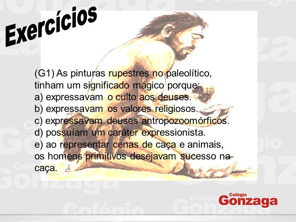 Exercícios(G1) As pinturas rupestres no paleolítico, tinham um significado mágico porque: a) expressavam o culto aos deuses.