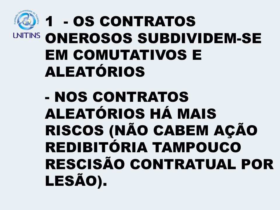 1 - OS CONTRATOS ONEROSOS SUBDIVIDEM-SE EM COMUTATIVOS E ALEATÓRIOS