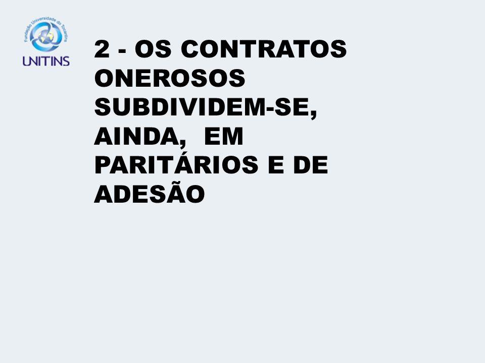2 - OS CONTRATOS ONEROSOS SUBDIVIDEM-SE, AINDA, EM PARITÁRIOS E DE ADESÃO