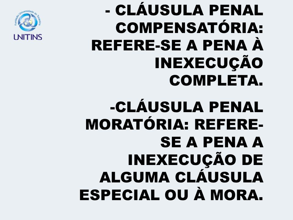 - CLÁUSULA PENAL COMPENSATÓRIA: REFERE-SE A PENA À INEXECUÇÃO COMPLETA.