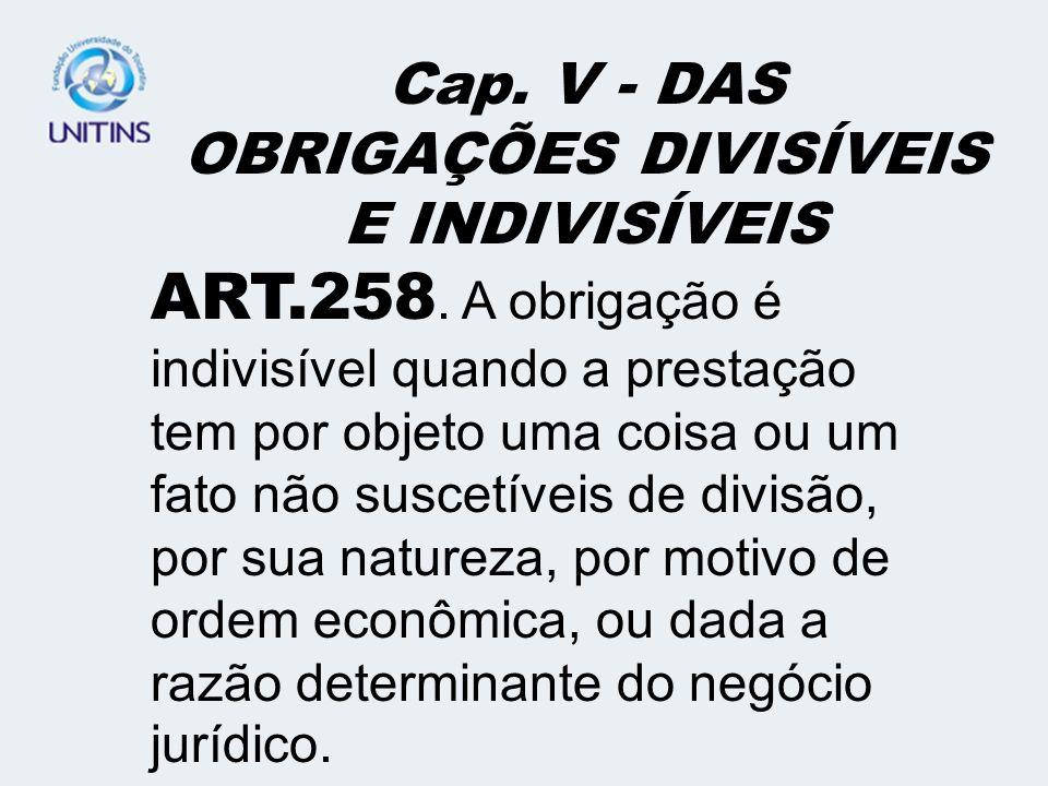 Cap. V - DAS OBRIGAÇÕES DIVISÍVEIS E INDIVISÍVEIS
