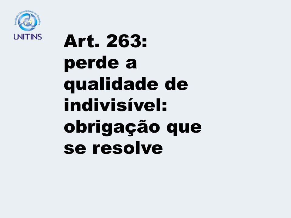 Art. 263: perde a qualidade de indivisível: obrigação que se resolve