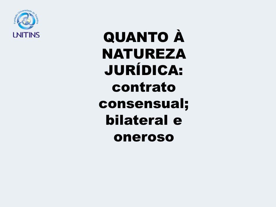 QUANTO À NATUREZA JURÍDICA: contrato consensual; bilateral e oneroso