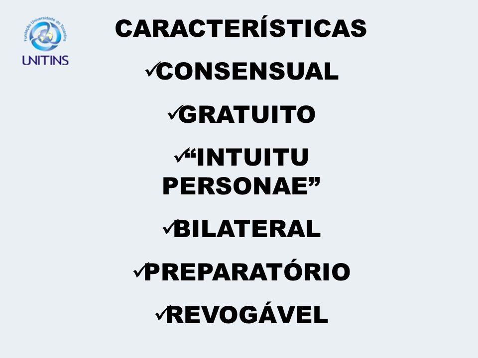 CARACTERÍSTICAS CONSENSUAL GRATUITO INTUITU PERSONAE BILATERAL PREPARATÓRIO REVOGÁVEL