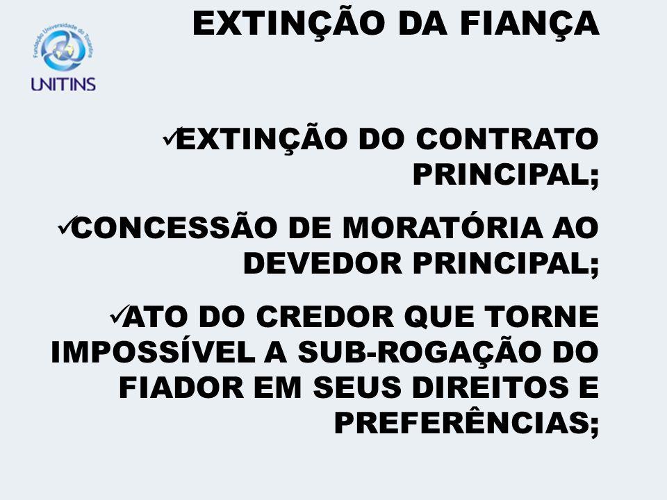 EXTINÇÃO DA FIANÇA EXTINÇÃO DO CONTRATO PRINCIPAL;