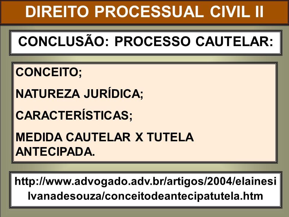 DIREITO PROCESSUAL CIVIL II CONCLUSÃO: PROCESSO CAUTELAR: