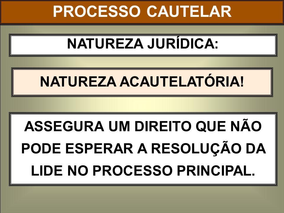 NATUREZA ACAUTELATÓRIA!