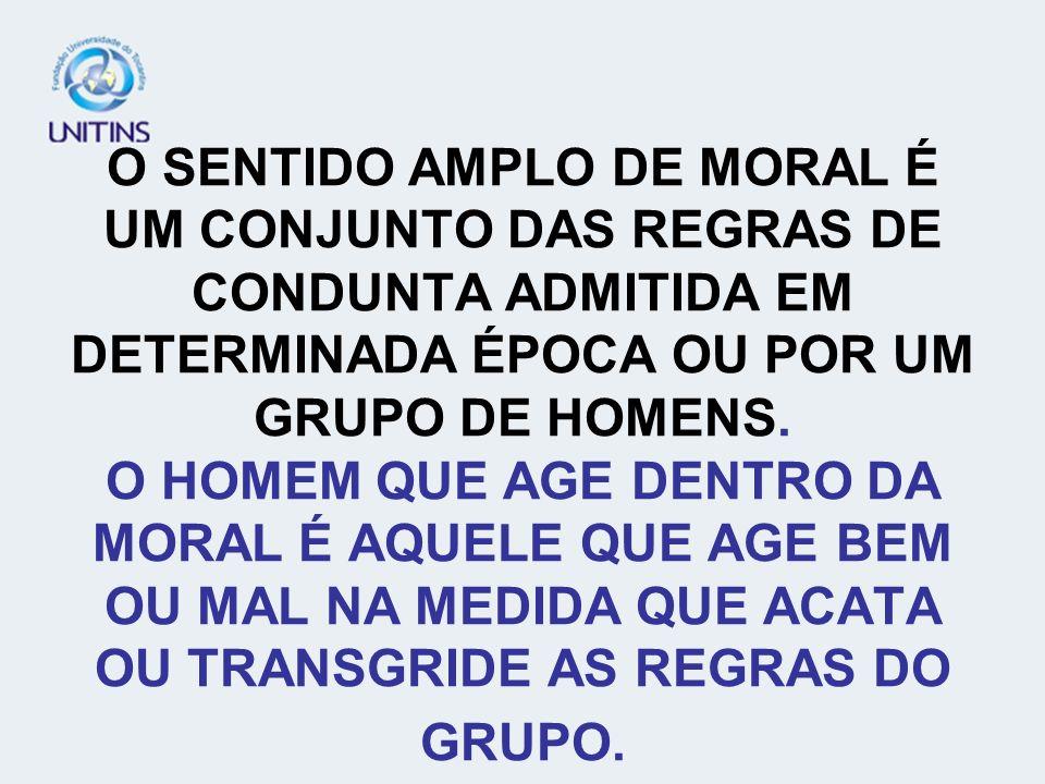 O SENTIDO AMPLO DE MORAL É UM CONJUNTO DAS REGRAS DE CONDUNTA ADMITIDA EM DETERMINADA ÉPOCA OU POR UM GRUPO DE HOMENS.