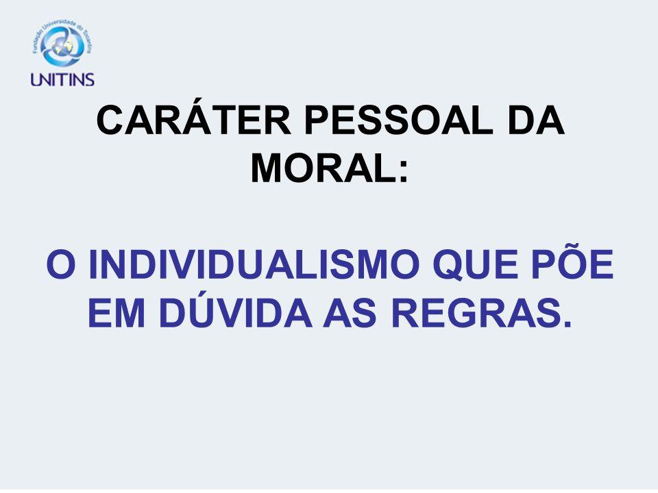 CARÁTER PESSOAL DA MORAL: O INDIVIDUALISMO QUE PÕE EM DÚVIDA AS REGRAS.