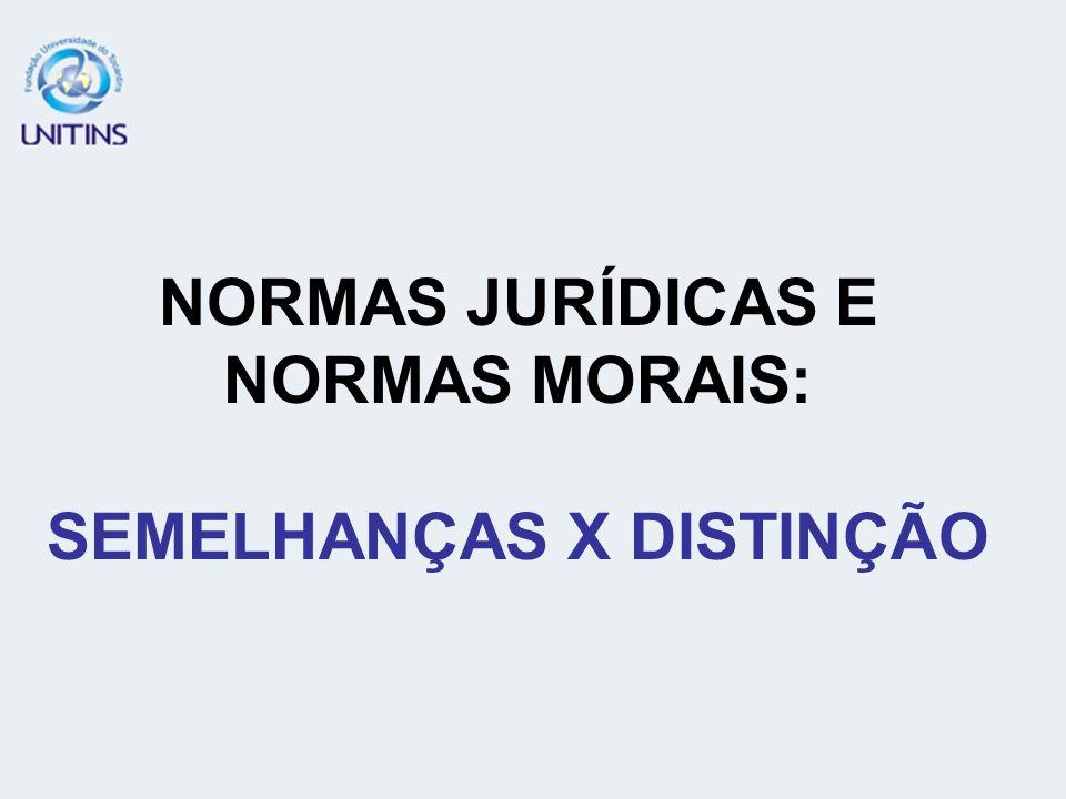 NORMAS JURÍDICAS E NORMAS MORAIS: SEMELHANÇAS X DISTINÇÃO