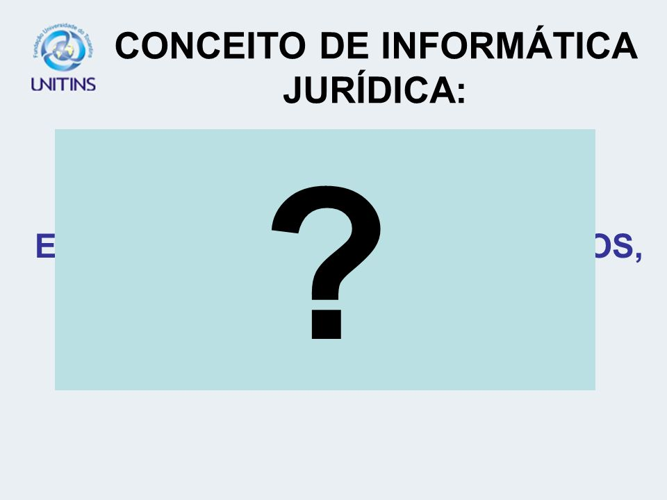 CONCEITO DE INFORMÁTICA JURÍDICA: