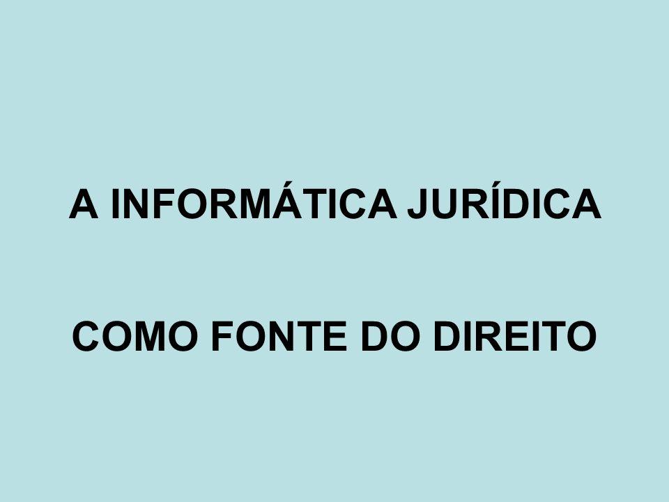 A INFORMÁTICA JURÍDICA COMO FONTE DO DIREITO
