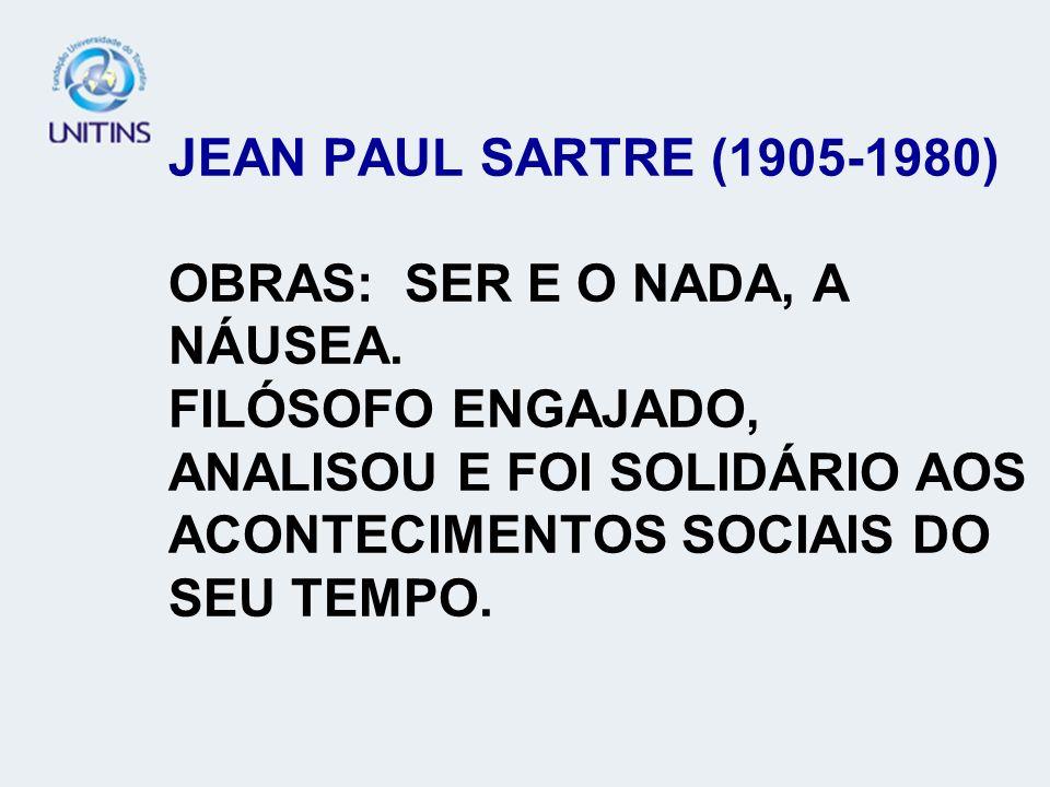 JEAN PAUL SARTRE (1905-1980) OBRAS: SER E O NADA, A NÁUSEA