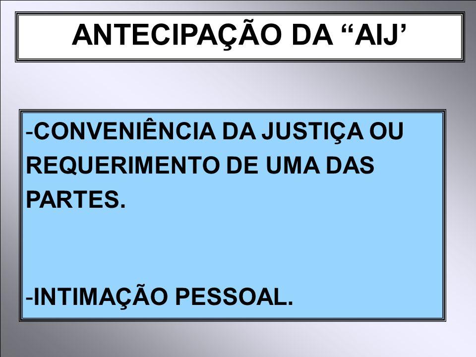 ANTECIPAÇÃO DA AIJ' CONVENIÊNCIA DA JUSTIÇA OU REQUERIMENTO DE UMA DAS PARTES. INTIMAÇÃO PESSOAL.