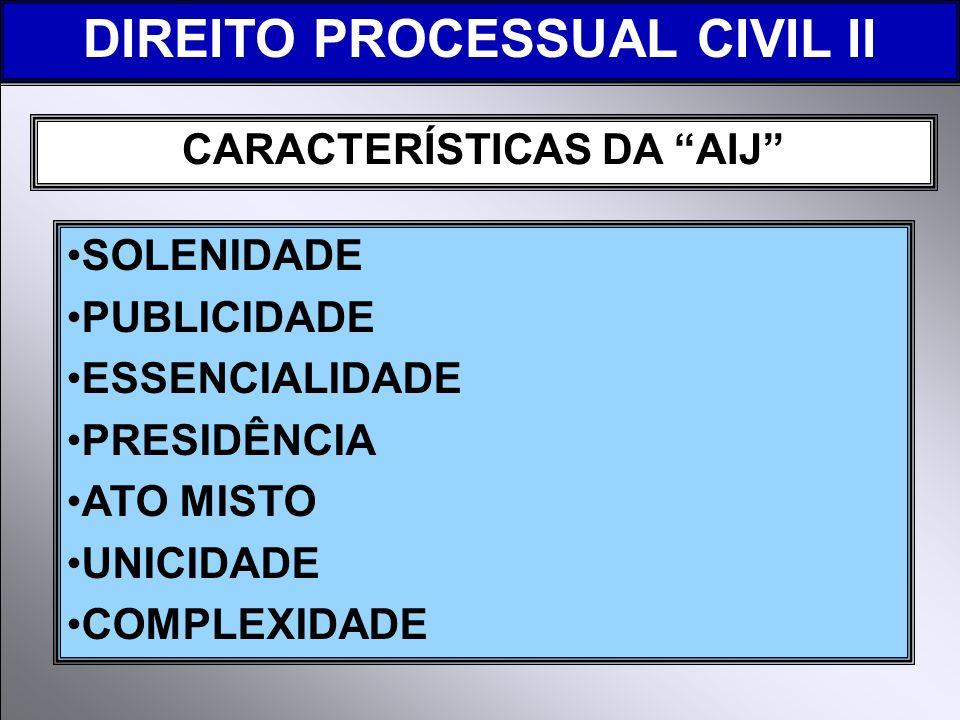 DIREITO PROCESSUAL CIVIL II CARACTERÍSTICAS DA AIJ